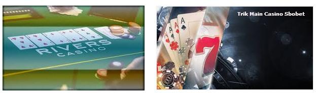 Trik menang main judi casino online di agen Sbobet